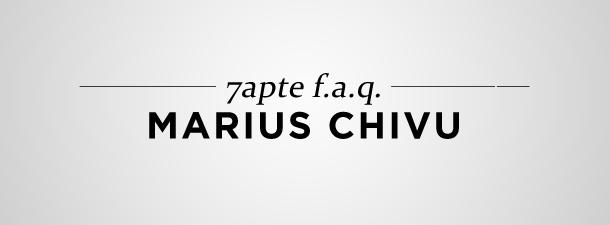 7apte. F.A.Q. – Marius Chivu
