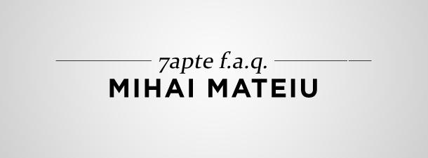 7apte. F.A.Q. –  Mihai Mateiu