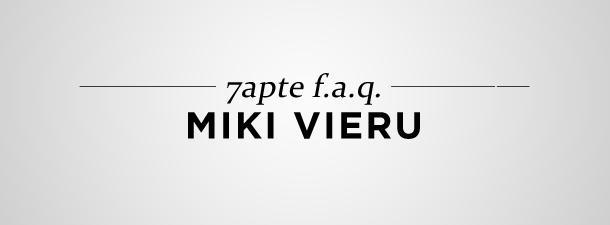7apte F.A.Q.– Miki Vieru