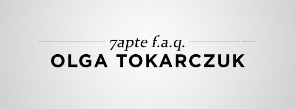 7apte F.A.Q. – Olga Tokarczuk & miniinterviu