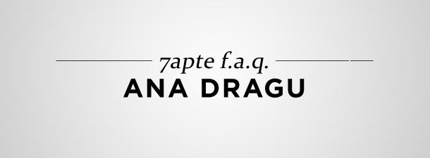 7apte F.A.Q. – Ana Dragu