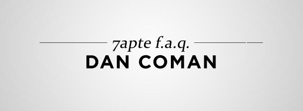 7apte F.A.Q. – Dan Coman