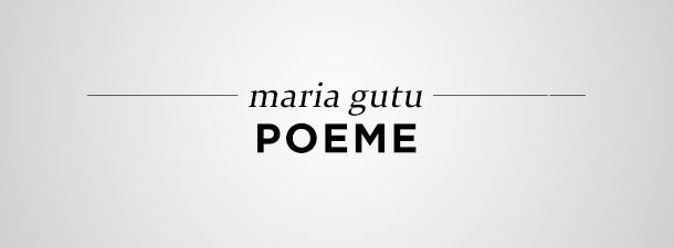 Maria Gutu – Poeme