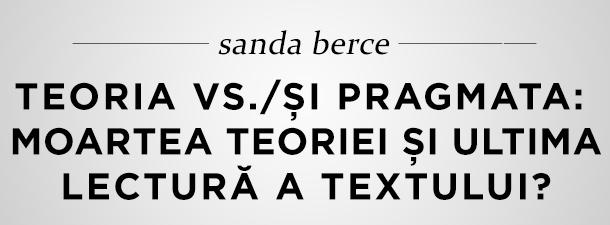 """""""Theoria"""" vs./şi """"Pragmata"""": Moartea teoriei şi ultima lectură a textului?"""