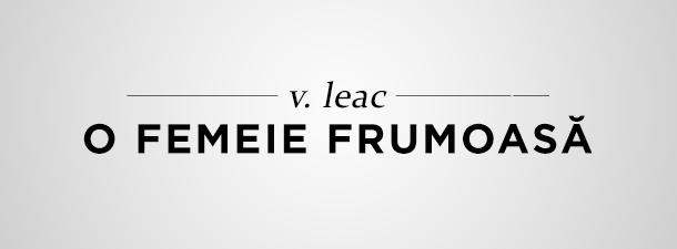 V. Leac – O femeie frumoasă (poezie)