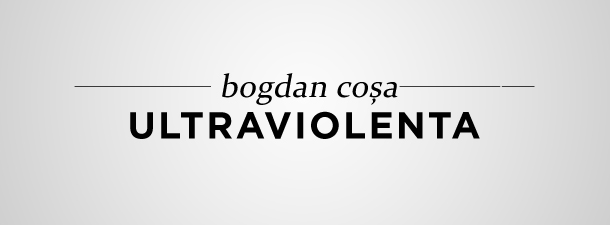 Bogdan Coșa – Ultraviolență (fragment)
