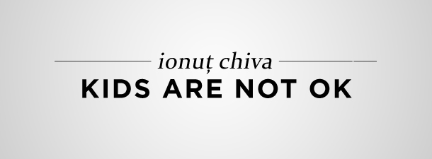 Ionuț Chiva − kids are not OK (fragment)