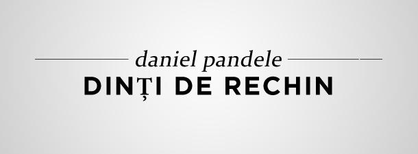 Daniel Pandele – Dinți de rechin (proză)