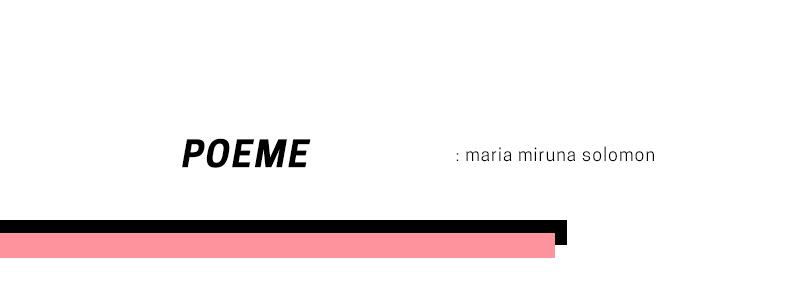 Poeme – Maria Miruna Solomon