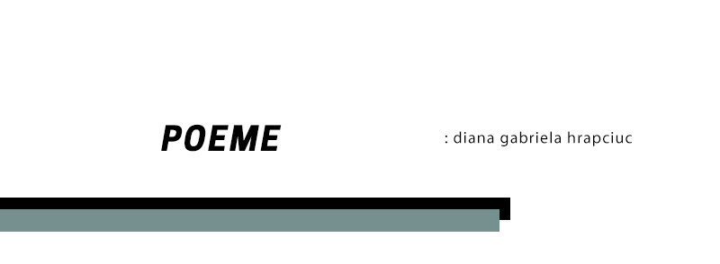 Poeme – Diana Gabriela Hrapciuc